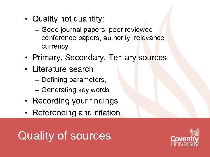 • Quality not quantity: – Good journal papers, peer reviewed conference papers, authority,