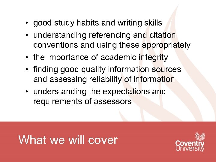 • good study habits and writing skills • understanding referencing and citation conventions
