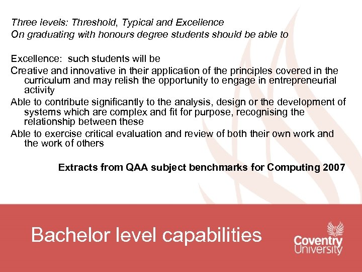Three levels: Threshold, Typical and Excellence On graduating with honours degree students should be