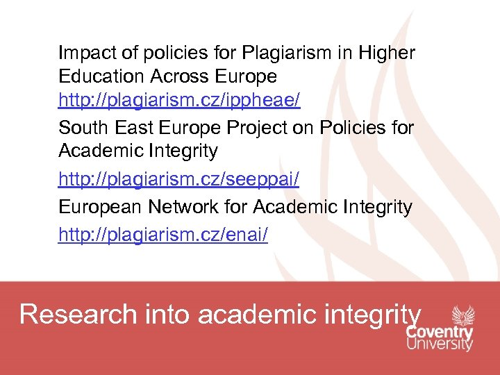 Impact of policies for Plagiarism in Higher Education Across Europe http: //plagiarism. cz/ippheae/ South