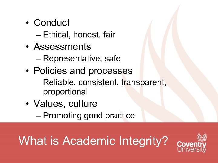 • Conduct – Ethical, honest, fair • Assessments – Representative, safe • Policies