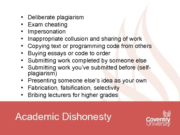 • • Deliberate plagiarism Exam cheating Impersonation Inappropriate collusion and sharing of work