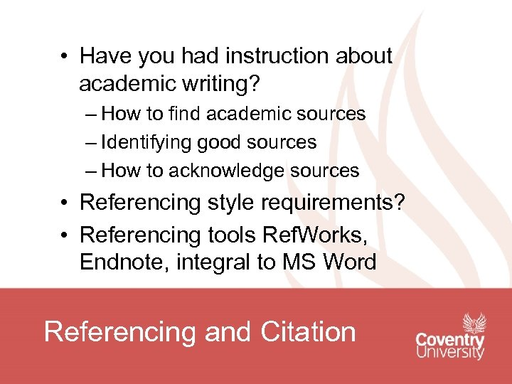 • Have you had instruction about academic writing? – How to find academic