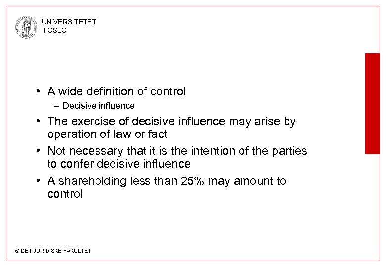 UNIVERSITETET I OSLO • A wide definition of control – Decisive influence • The