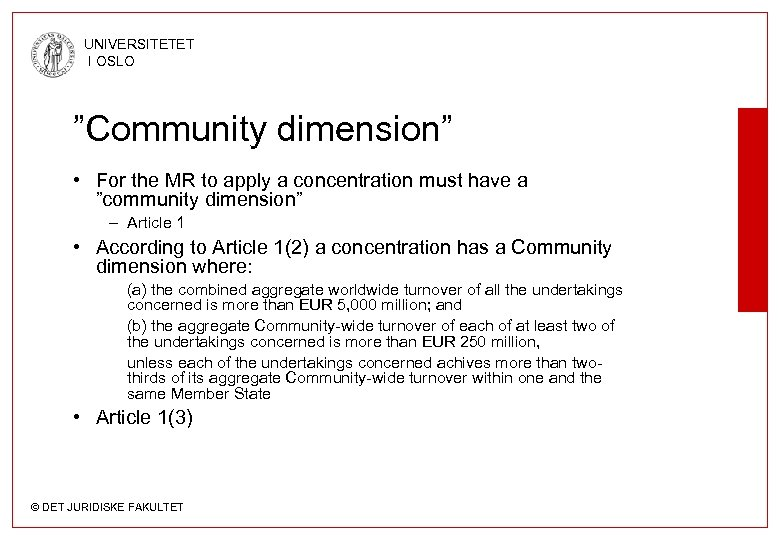 "UNIVERSITETET I OSLO ""Community dimension"" • For the MR to apply a concentration must"