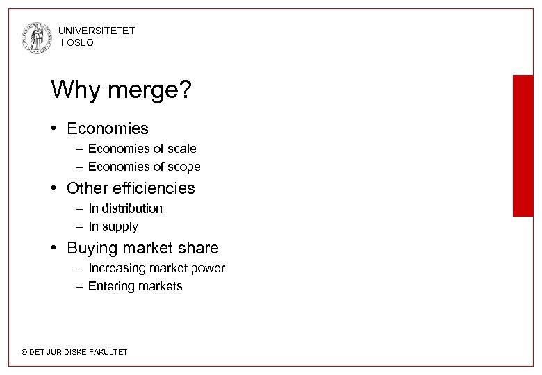 UNIVERSITETET I OSLO Why merge? • Economies – Economies of scale – Economies of