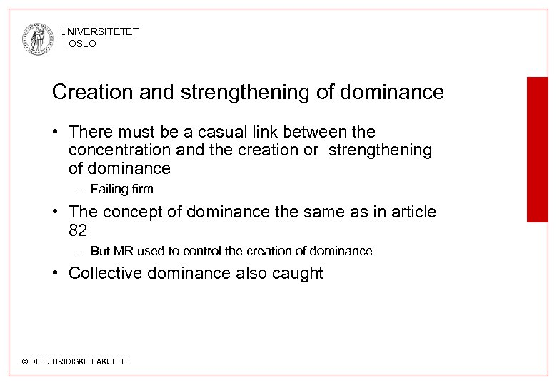 UNIVERSITETET I OSLO Creation and strengthening of dominance • There must be a casual