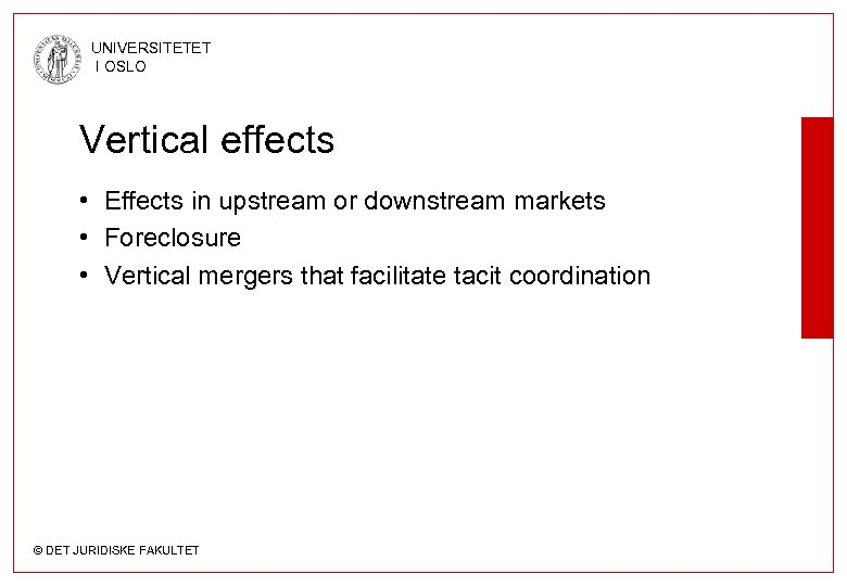 UNIVERSITETET I OSLO Vertical effects • Effects in upstream or downstream markets • Foreclosure