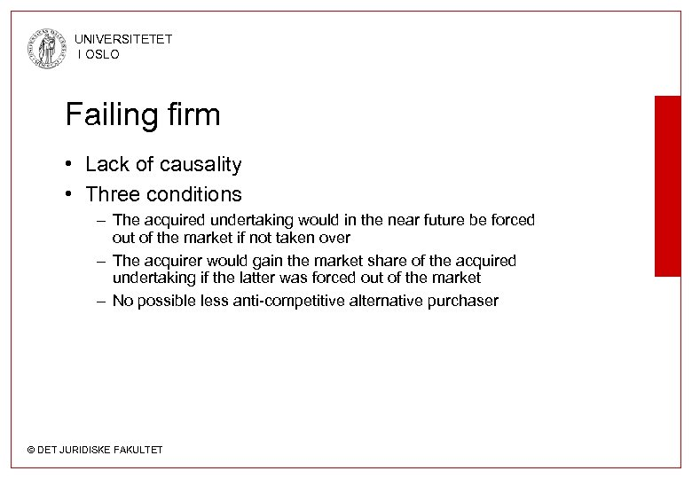 UNIVERSITETET I OSLO Failing firm • Lack of causality • Three conditions – The