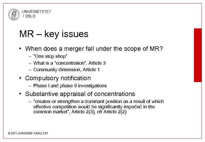UNIVERSITETET I OSLO MR – key issues • When does a merger fall under