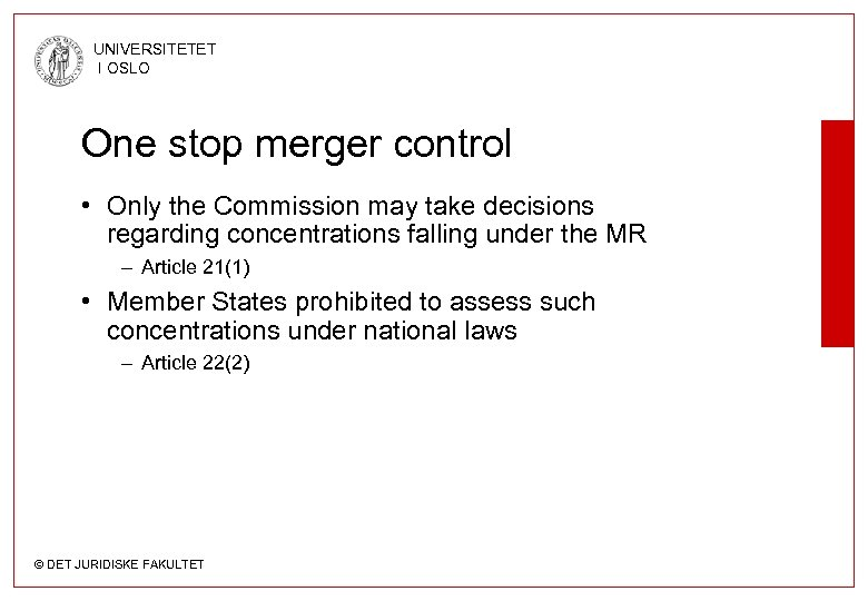 UNIVERSITETET I OSLO One stop merger control • Only the Commission may take decisions