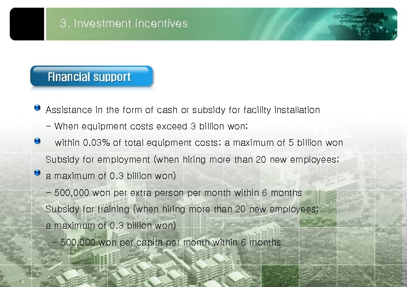 3. Investment incentives Assistance in the form of cash or subsidy for facility installation