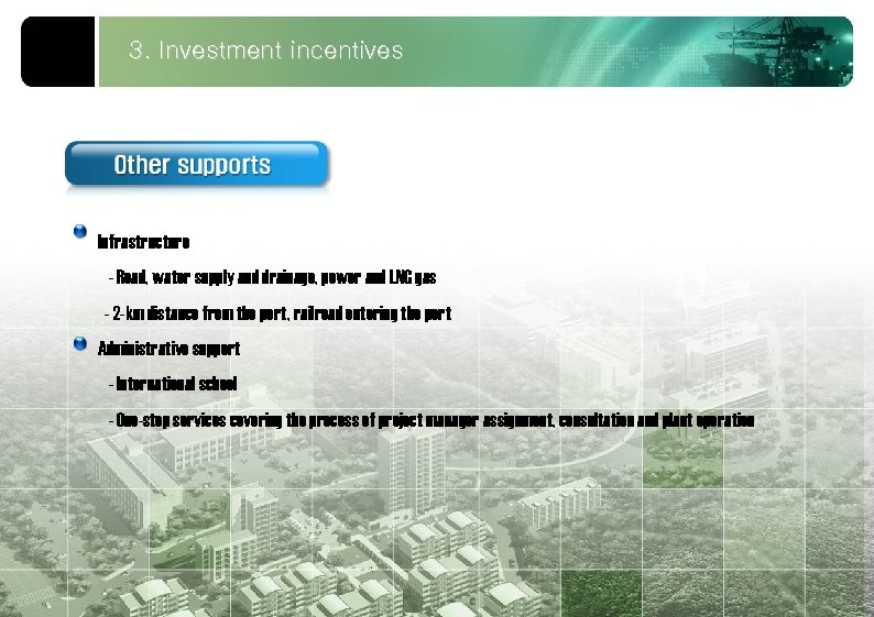 3. Investment incentives Infrastructure - Road, water supply and drainage, power and LNG gas