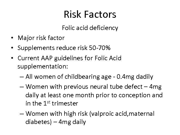 Risk Factors Folic acid deficiency • Major risk factor • Supplements reduce risk 50