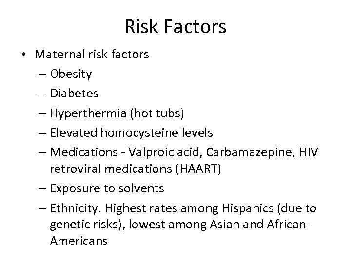 Risk Factors • Maternal risk factors – Obesity – Diabetes – Hyperthermia (hot tubs)