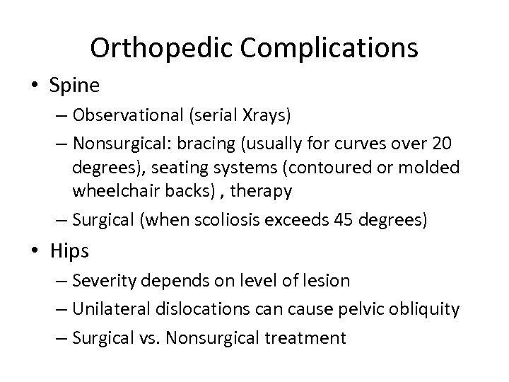 Orthopedic Complications • Spine – Observational (serial Xrays) – Nonsurgical: bracing (usually for curves