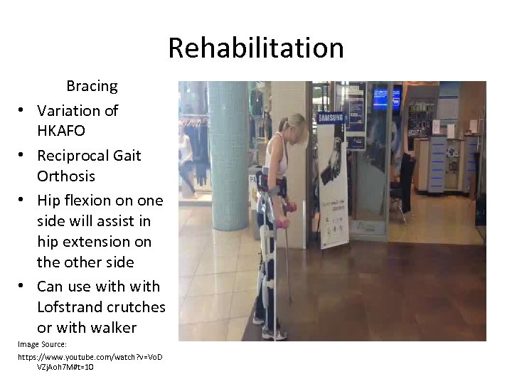 Rehabilitation • • Bracing Variation of HKAFO Reciprocal Gait Orthosis Hip flexion on one
