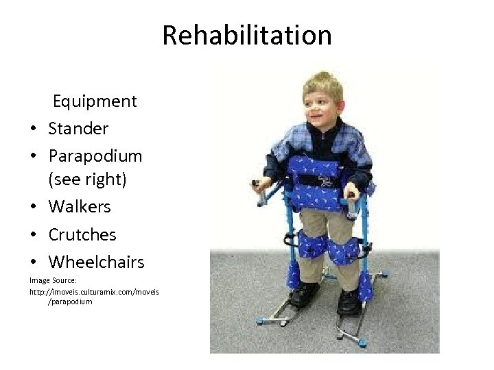 Rehabilitation • • • Equipment Stander Parapodium (see right) Walkers Crutches Wheelchairs Image Source: