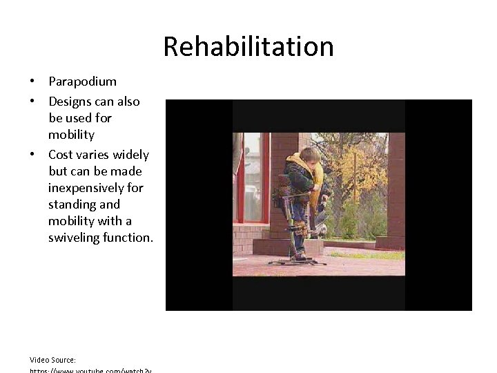 Rehabilitation • Parapodium • Designs can also be used for mobility • Cost varies