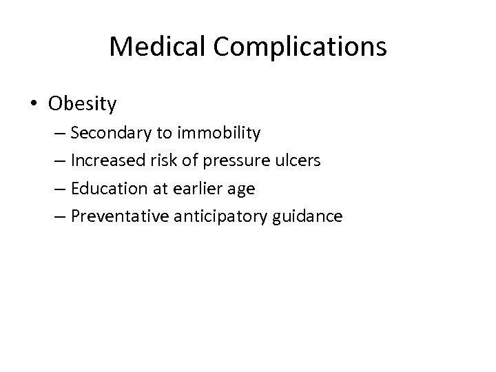 Medical Complications • Obesity – Secondary to immobility – Increased risk of pressure ulcers