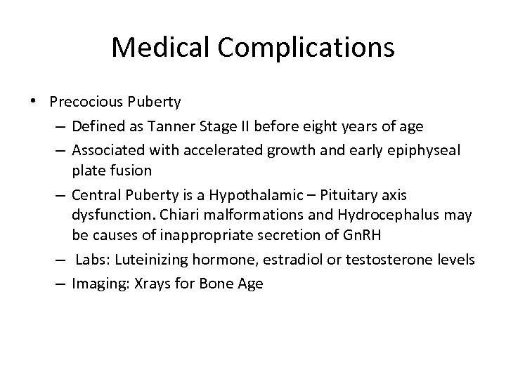 Medical Complications • Precocious Puberty – Defined as Tanner Stage II before eight years