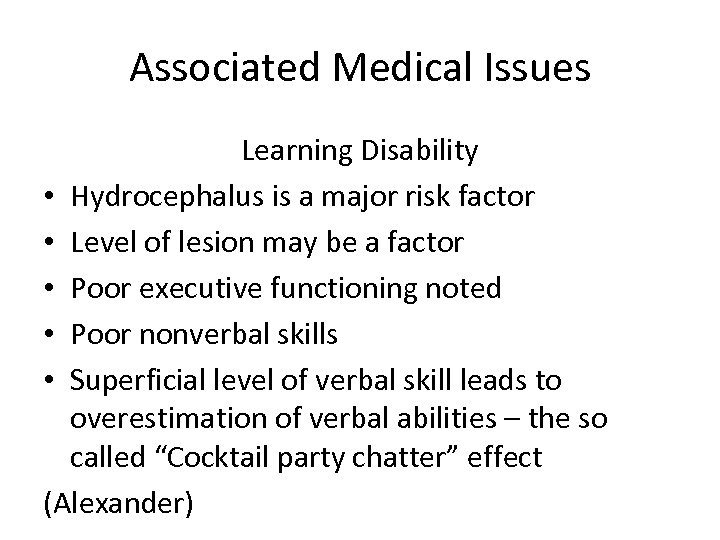Associated Medical Issues Learning Disability • Hydrocephalus is a major risk factor • Level