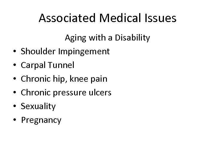 Associated Medical Issues • • • Aging with a Disability Shoulder Impingement Carpal Tunnel