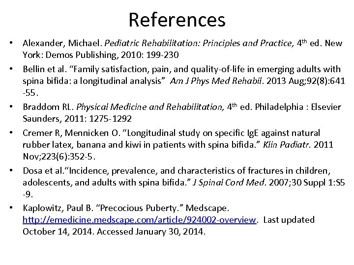 References • Alexander, Michael. Pediatric Rehabilitation: Principles and Practice, 4 th ed. New York: