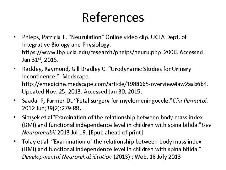 "References • Phleps, Patricia E. ""Neurulation"" Online video clip. UCLA Dept. of Integrative Biology"
