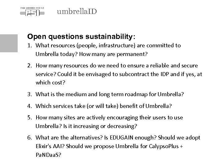 umbrella. ID Open questions sustainability: 1. What resources (people, infrastructure) are committed to Umbrella