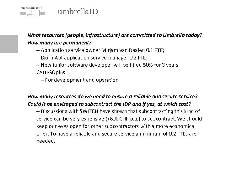 umbrella. ID What resources (people, infrastructure) are committed to Umbrella today? How many are