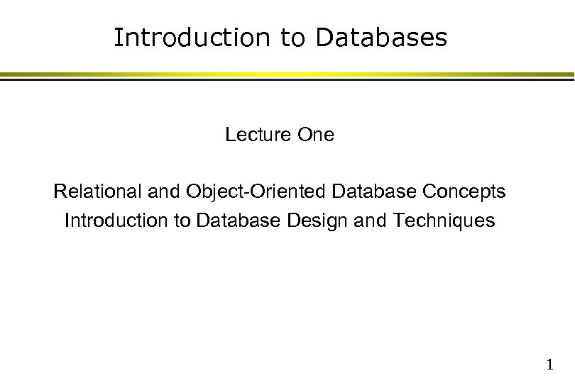 Introduction to Databases Lecture One Relational and Object-Oriented Database Concepts Introduction to Database Design