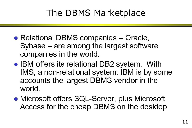 The DBMS Marketplace Relational DBMS companies – Oracle, Sybase – are among the largest
