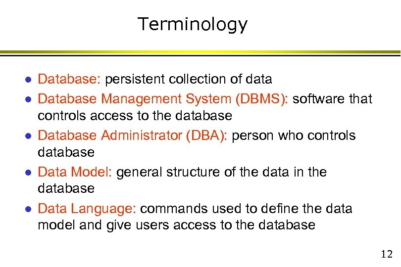 Terminology l l l Database: persistent collection of data Database Management System (DBMS): software