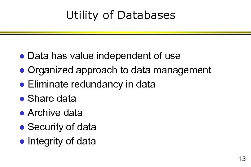 Utility of Databases Data has value independent of use l Organized approach to data