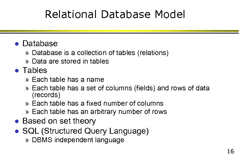 Relational Database Model l Database » Database is a collection of tables (relations) »