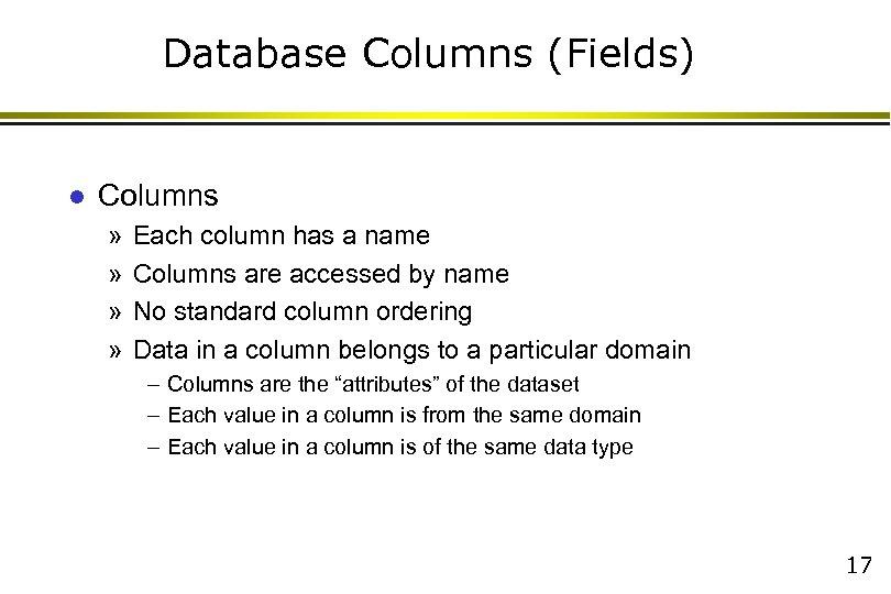Database Columns (Fields) l Columns » » Each column has a name Columns are