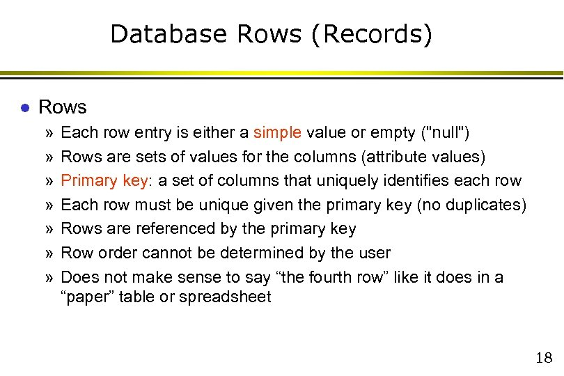 Database Rows (Records) l Rows » » » » Each row entry is either