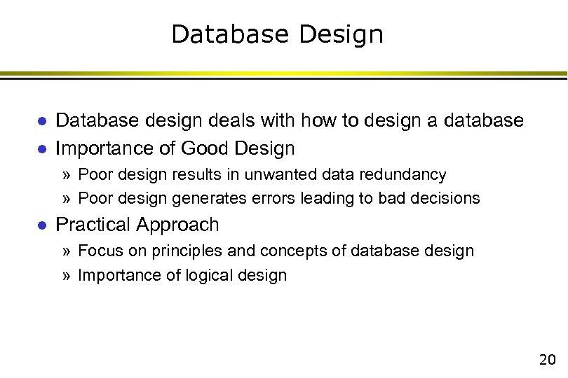 Database Design l l Database design deals with how to design a database Importance