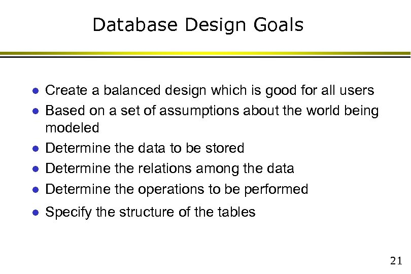 Database Design Goals l Create a balanced design which is good for all users