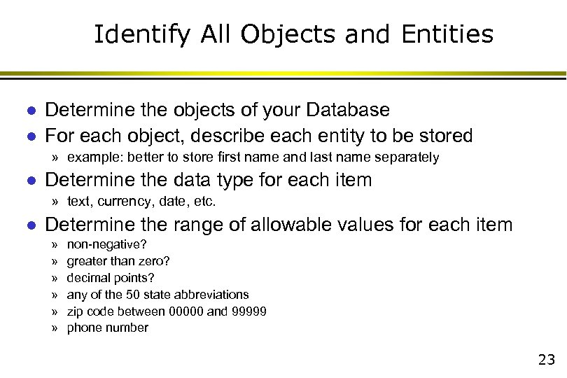 Identify All Objects and Entities l l Determine the objects of your Database For