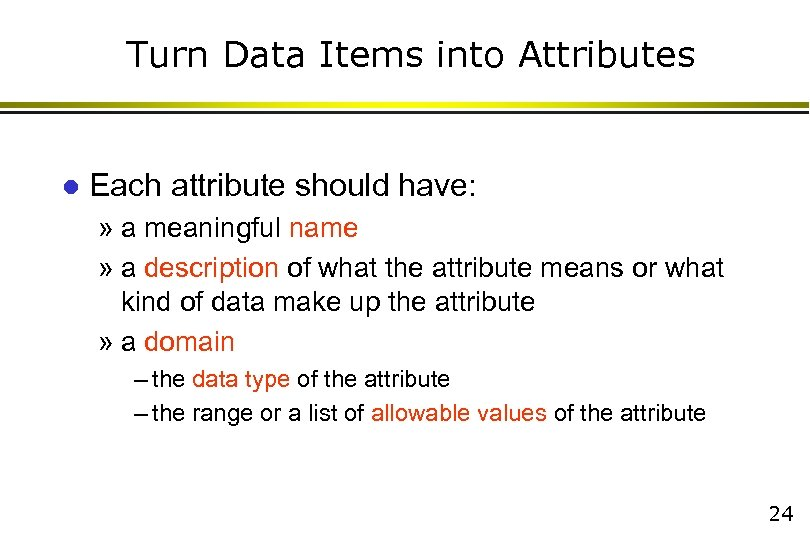Turn Data Items into Attributes l Each attribute should have: » a meaningful name