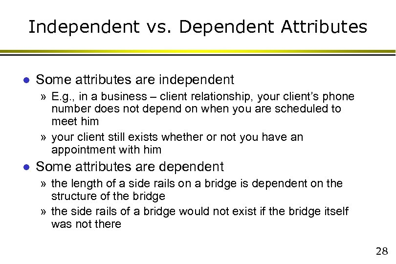 Independent vs. Dependent Attributes l Some attributes are independent » E. g. , in