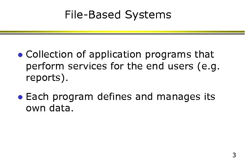 File-Based Systems l Collection of application programs that perform services for the end users