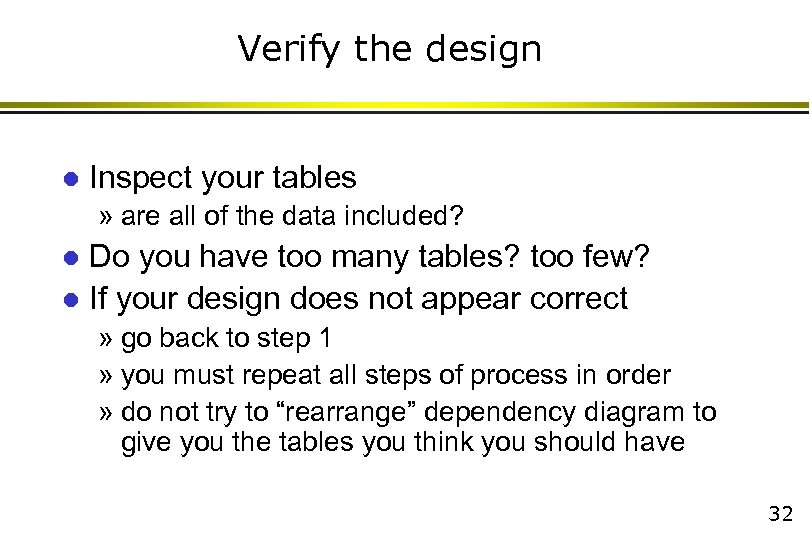 Verify the design l Inspect your tables » are all of the data included?