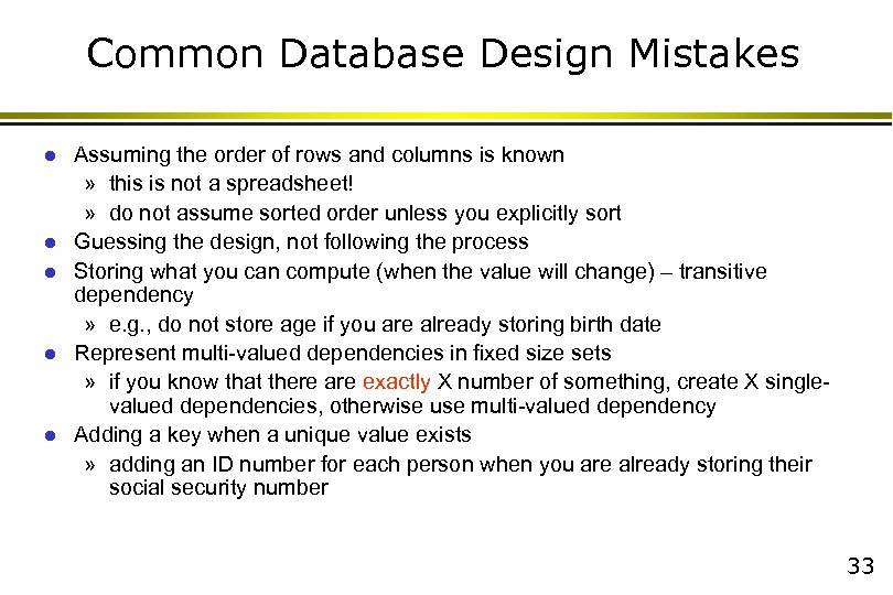 Common Database Design Mistakes l l l Assuming the order of rows and columns