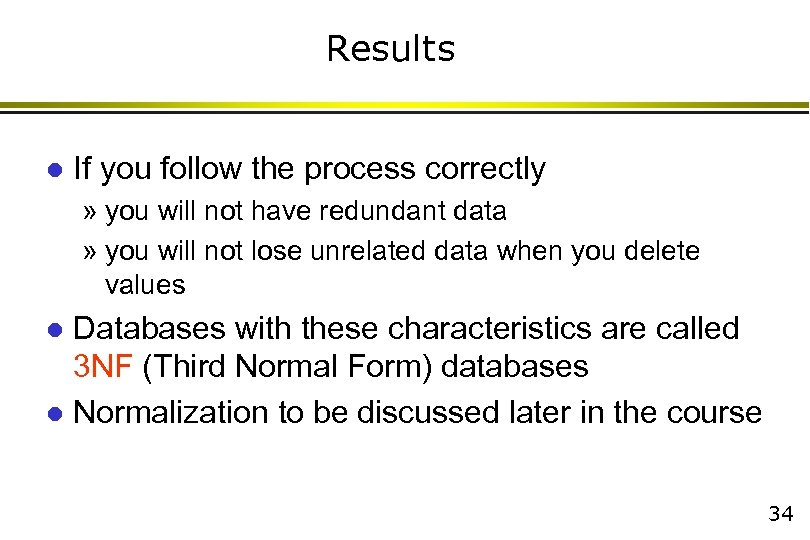 Results l If you follow the process correctly » you will not have redundant