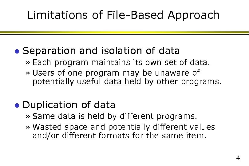 Limitations of File-Based Approach l Separation and isolation of data » Each program maintains