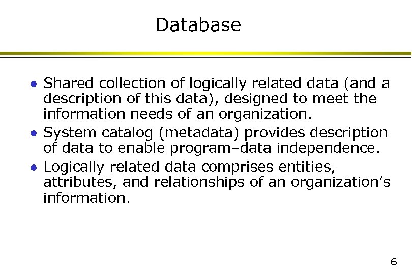 Database l l l Shared collection of logically related data (and a description of