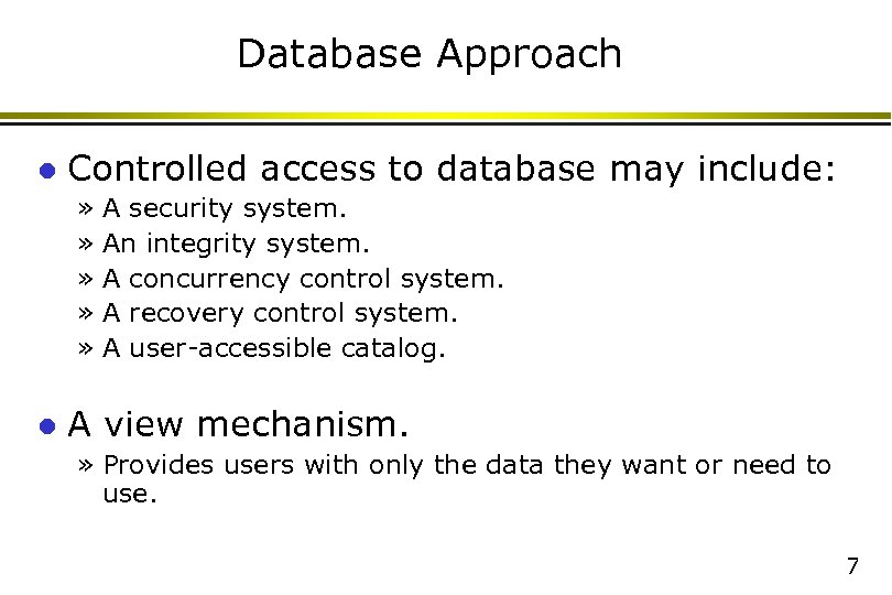 Database Approach l Controlled access to database may include: » A security system. »